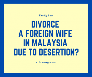 Divorce a Foreign Wife in Malaysia due to Desertion?